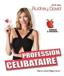 """""""Profession célibataire"""", de et avec Audrey David"""