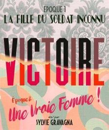 """""""Victoire : une vraie femme"""", de et par Sylvie GRAVAGNA"""