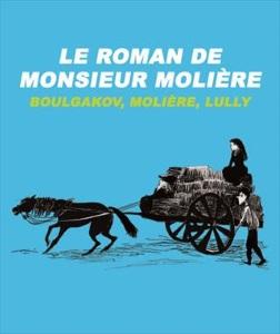 """""""Roman de Monsieur Molière (Le)"""", de Boulgakov, Molière, Lully"""