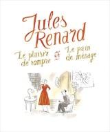 """""""Plaisir de rompre & Le pain de ménage (Le)"""", de Jules Renard"""