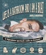 """""""Life is a bathroom and I am a boat"""", de et avec Ivan Gouillon"""