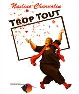 """""""Trop tout"""", de et avec Nadine Charvolin"""